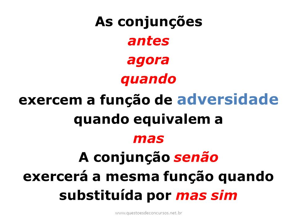 As conjunções antes agora quando exercem a função de adversidade quando equivalem a mas A conjunção senão exercerá a mesma função quando substituída por mas sim