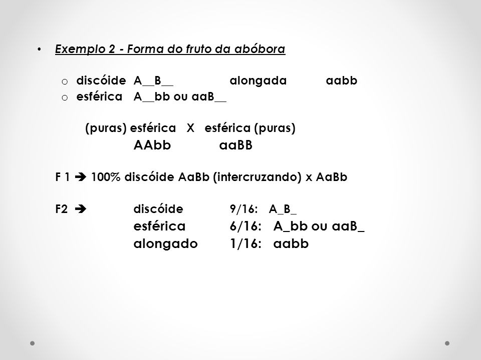 esférica 6/16: A_bb ou aaB_ alongado 1/16: aabb
