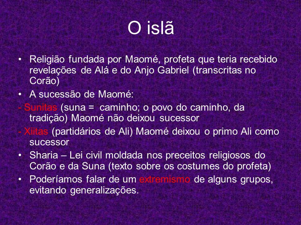 O islã Religião fundada por Maomé, profeta que teria recebido revelações de Alá e do Anjo Gabriel (transcritas no Corão)