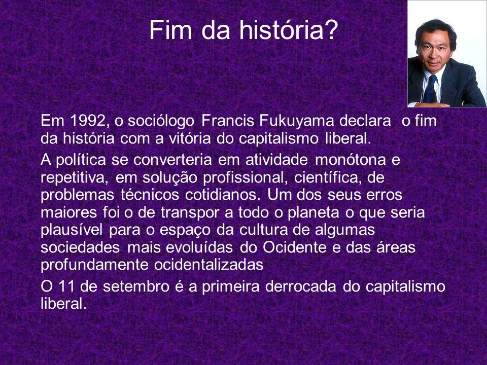 Fim da história Em 1992, o sociólogo Francis Fukuyama declara o fim da história com a vitória do capitalismo liberal.