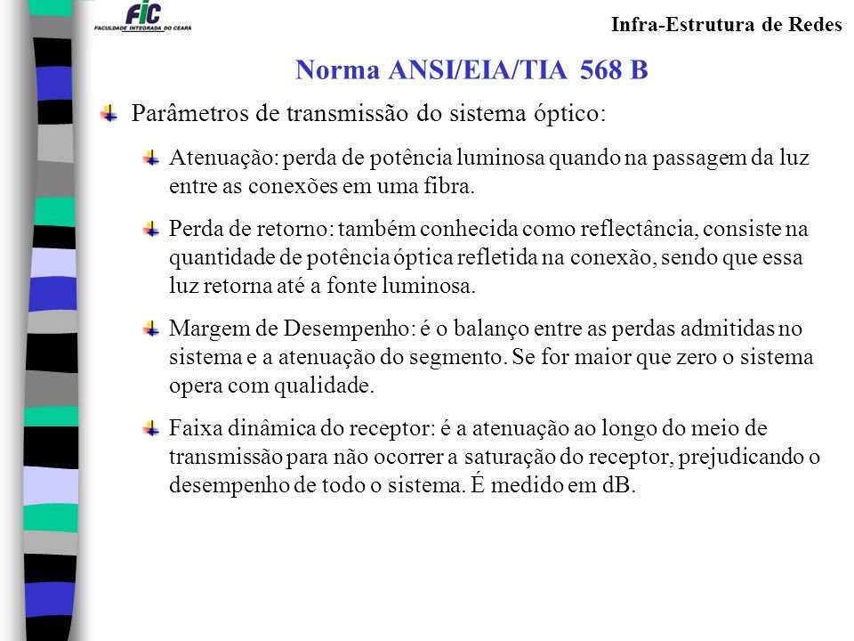 Norma ANSI/EIA/TIA 568 B Parâmetros de transmissão do sistema óptico: