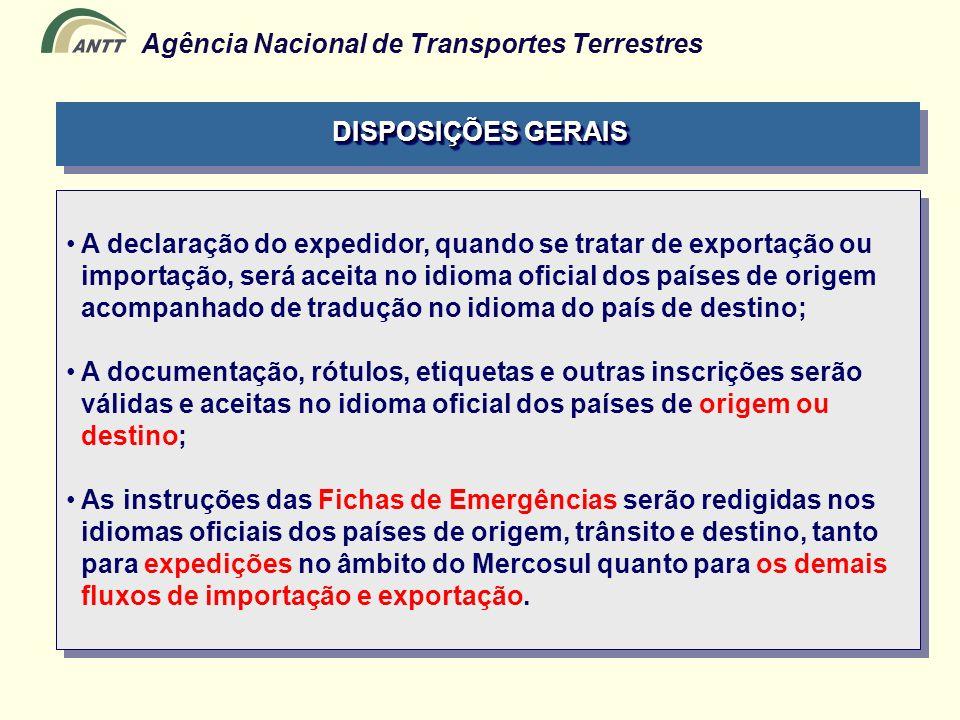DISPOSIÇÕES GERAIS A declaração do expedidor, quando se tratar de exportação ou. importação, será aceita no idioma oficial dos países de origem.