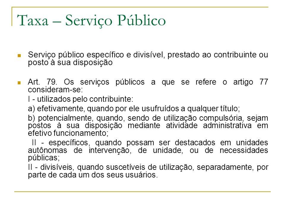 Taxa – Serviço Público Serviço público específico e divisível, prestado ao contribuinte ou posto à sua disposição.