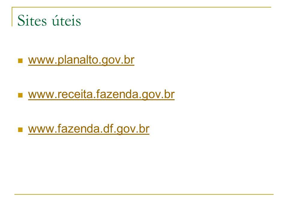 Sites úteis www.planalto.gov.br www.receita.fazenda.gov.br