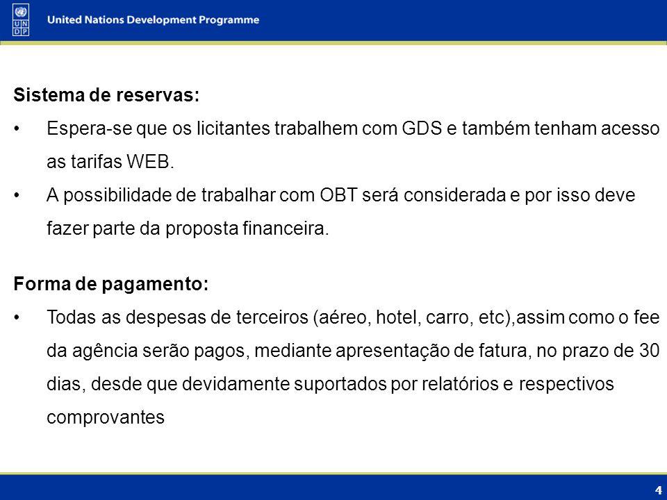 Sistema de reservas: Espera-se que os licitantes trabalhem com GDS e também tenham acesso as tarifas WEB.