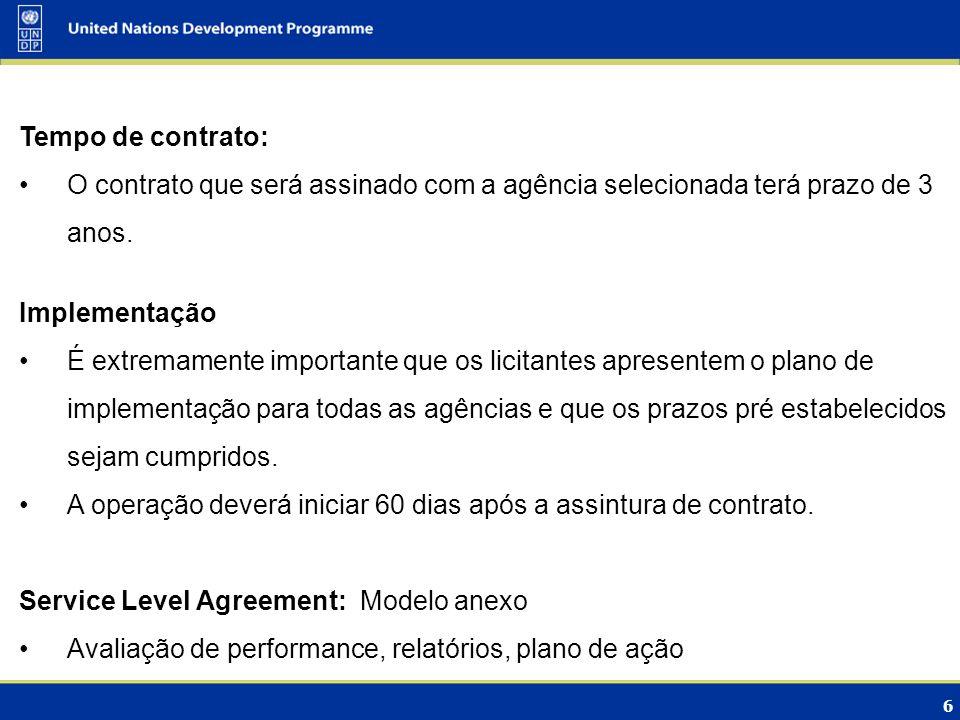 Tempo de contrato: O contrato que será assinado com a agência selecionada terá prazo de 3 anos. Implementação.