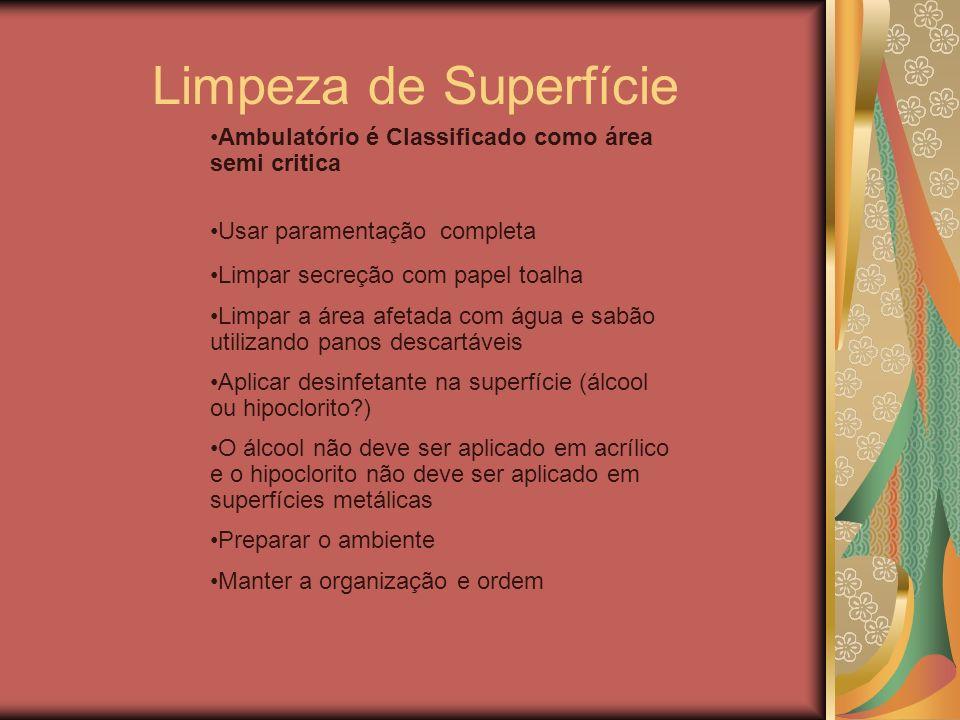 Limpeza de SuperfícieAmbulatório é Classificado como área semi critica. Usar paramentação completa.