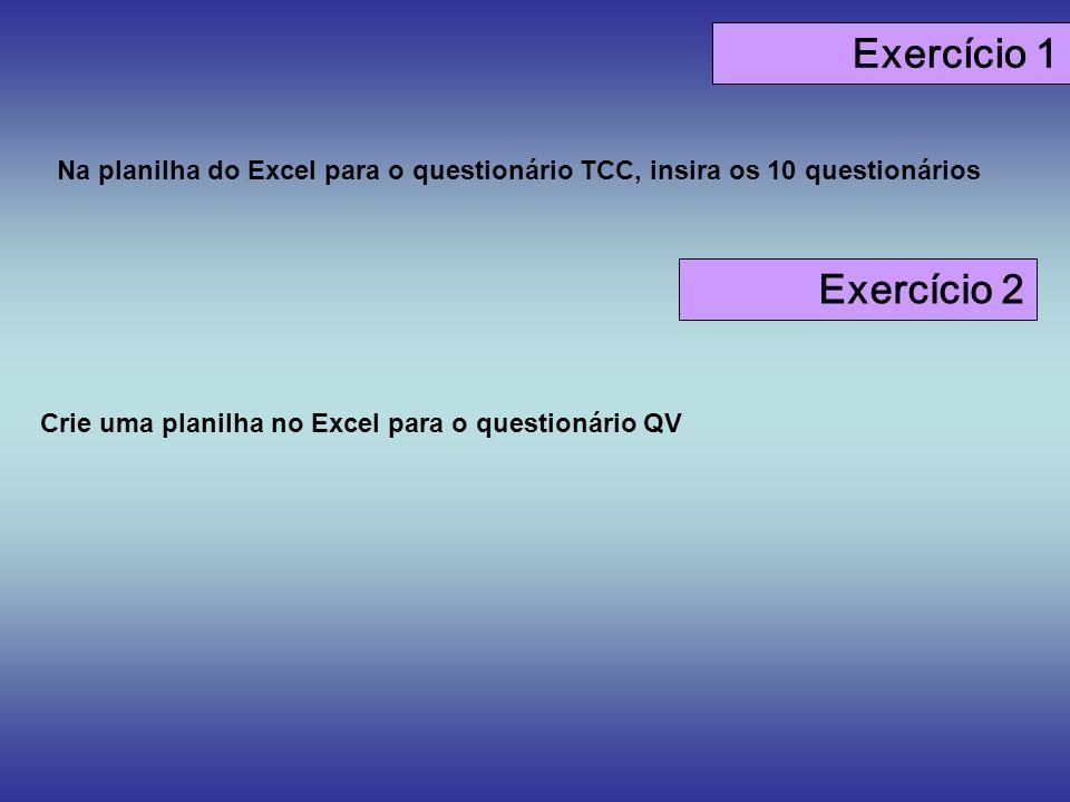 Exercício 1 Na planilha do Excel para o questionário TCC, insira os 10 questionários. Exercício 2.