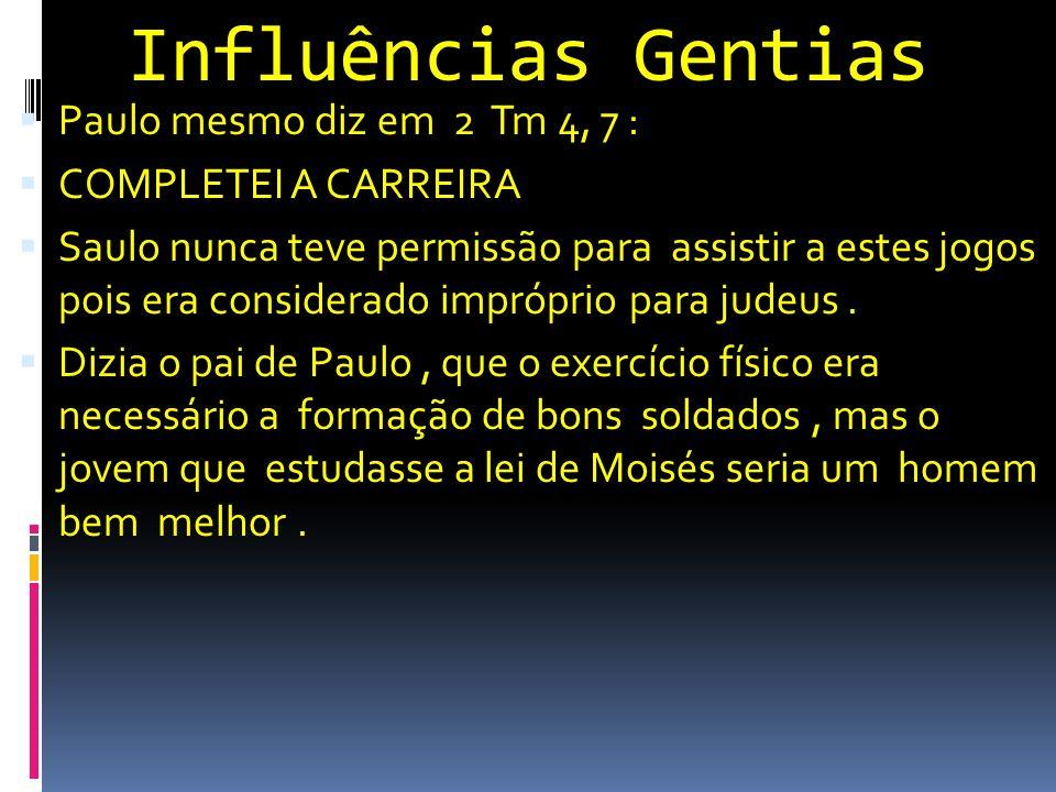 Influências Gentias Paulo mesmo diz em 2 Tm 4, 7 :