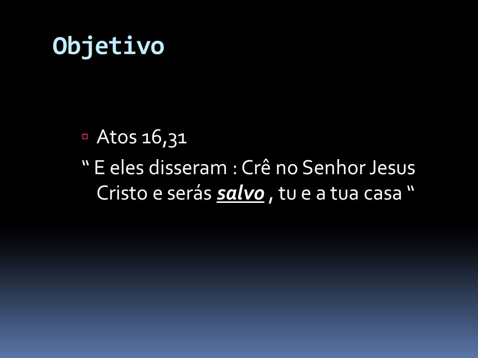 Objetivo Atos 16,31.