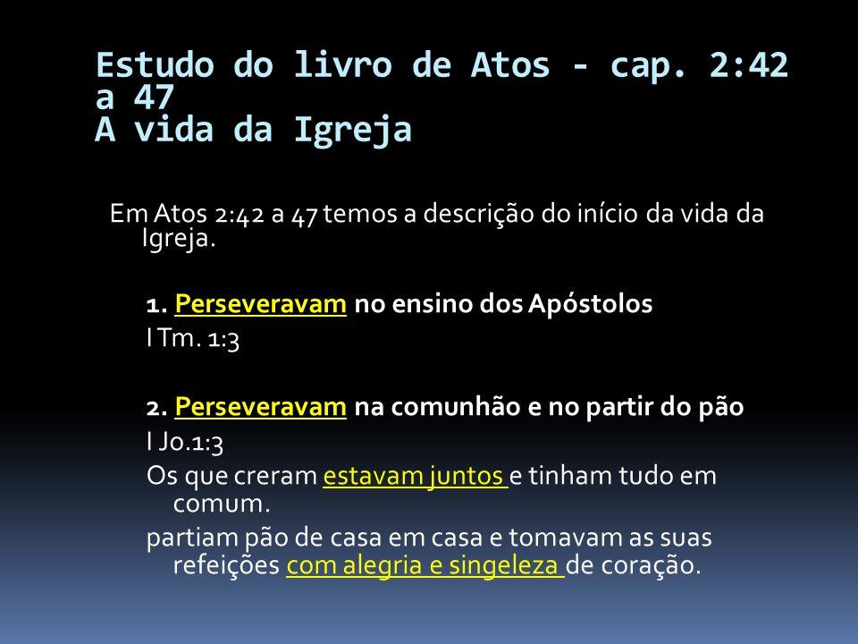 Estudo do livro de Atos - cap. 2:42 a 47 A vida da Igreja