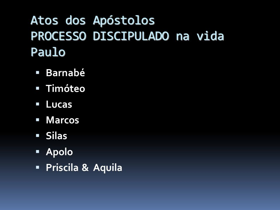 Atos dos Apóstolos PROCESSO DISCIPULADO na vida Paulo
