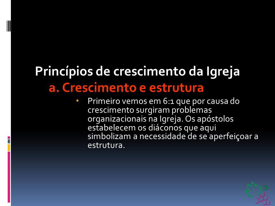 Princípios de crescimento da Igreja a. Crescimento e estrutura