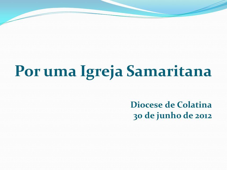 Por uma Igreja Samaritana Diocese de Colatina 30 de junho de 2012