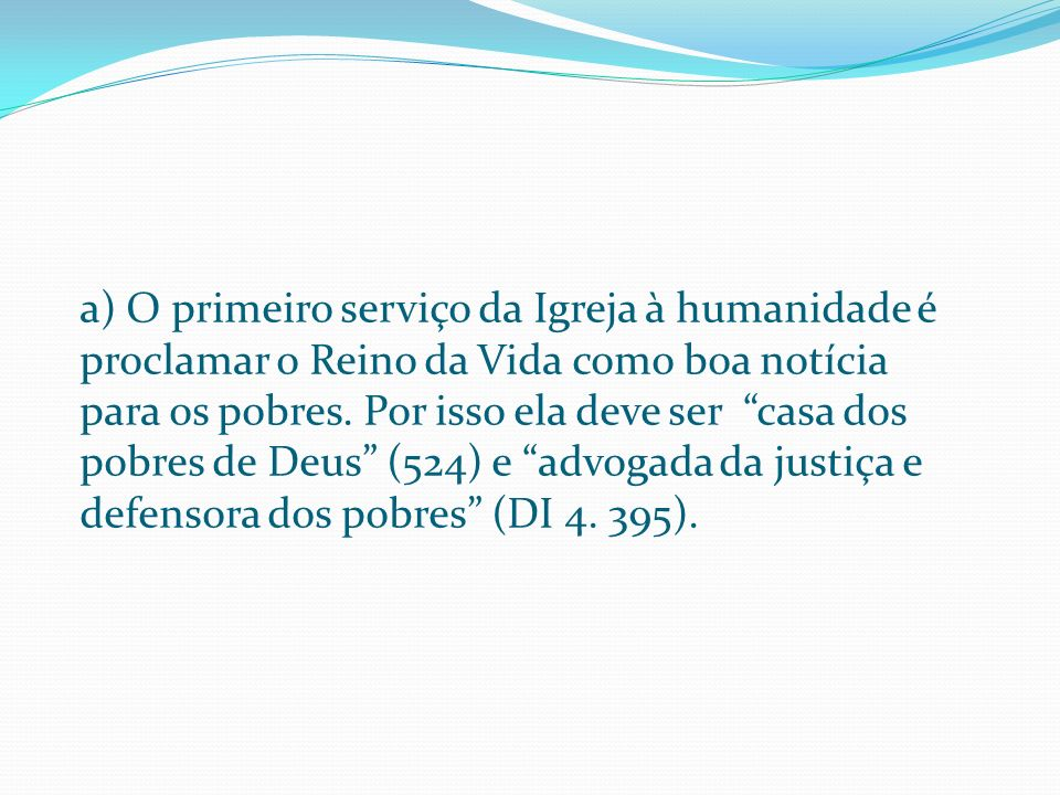 a) O primeiro serviço da Igreja à humanidade é proclamar o Reino da Vida como boa notícia para os pobres.