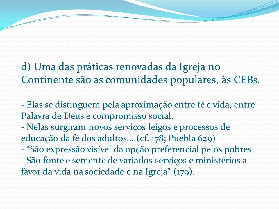 d) Uma das práticas renovadas da Igreja no Continente são as comunidades populares, às CEBs.