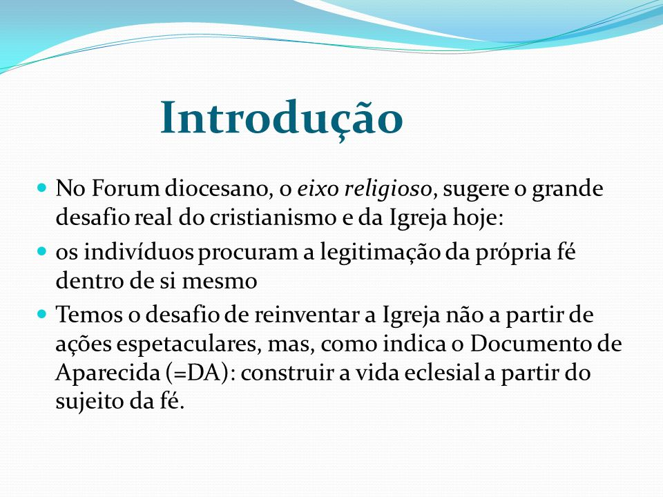 Introdução No Forum diocesano, o eixo religioso, sugere o grande desafio real do cristianismo e da Igreja hoje:
