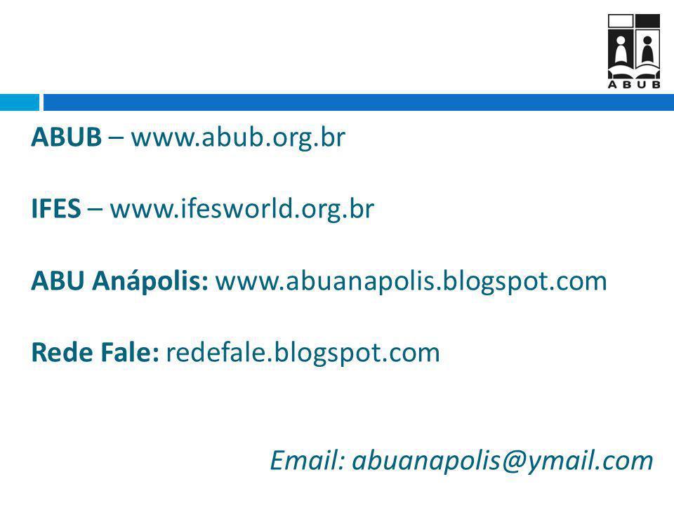 ABUB – www.abub.org.br IFES – www.ifesworld.org.br. ABU Anápolis: www.abuanapolis.blogspot.com. Rede Fale: redefale.blogspot.com.