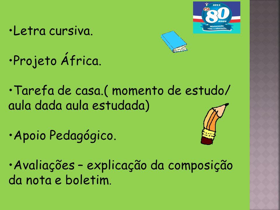 Letra cursiva. Projeto África. Tarefa de casa.( momento de estudo/ aula dada aula estudada) Apoio Pedagógico.