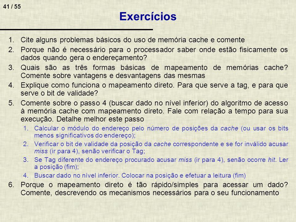 Exercícios Cite alguns problemas básicos do uso de memória cache e comente.