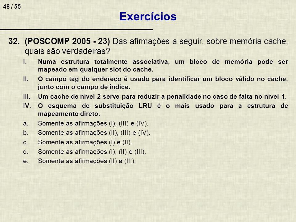 Exercícios (POSCOMP 2005 - 23) Das afirmações a seguir, sobre memória cache, quais são verdadeiras
