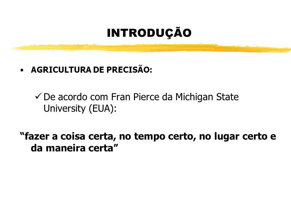 INTRODUÇÃO AGRICULTURA DE PRECISÃO: De acordo com Fran Pierce da Michigan State University (EUA):