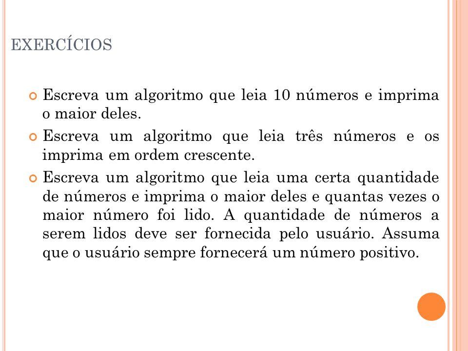 exercíciosEscreva um algoritmo que leia 10 números e imprima o maior deles.