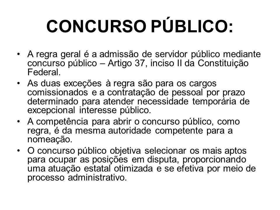 CONCURSO PÚBLICO: A regra geral é a admissão de servidor público mediante concurso público – Artigo 37, inciso II da Constituição Federal.