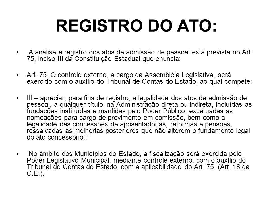 REGISTRO DO ATO: A análise e registro dos atos de admissão de pessoal está prevista no Art. 75, inciso III da Constituição Estadual que enuncia: