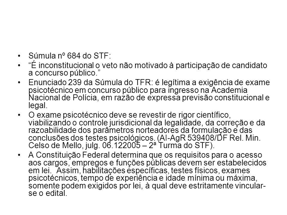 Súmula nº 684 do STF: É inconstitucional o veto não motivado à participação de candidato a concurso público.