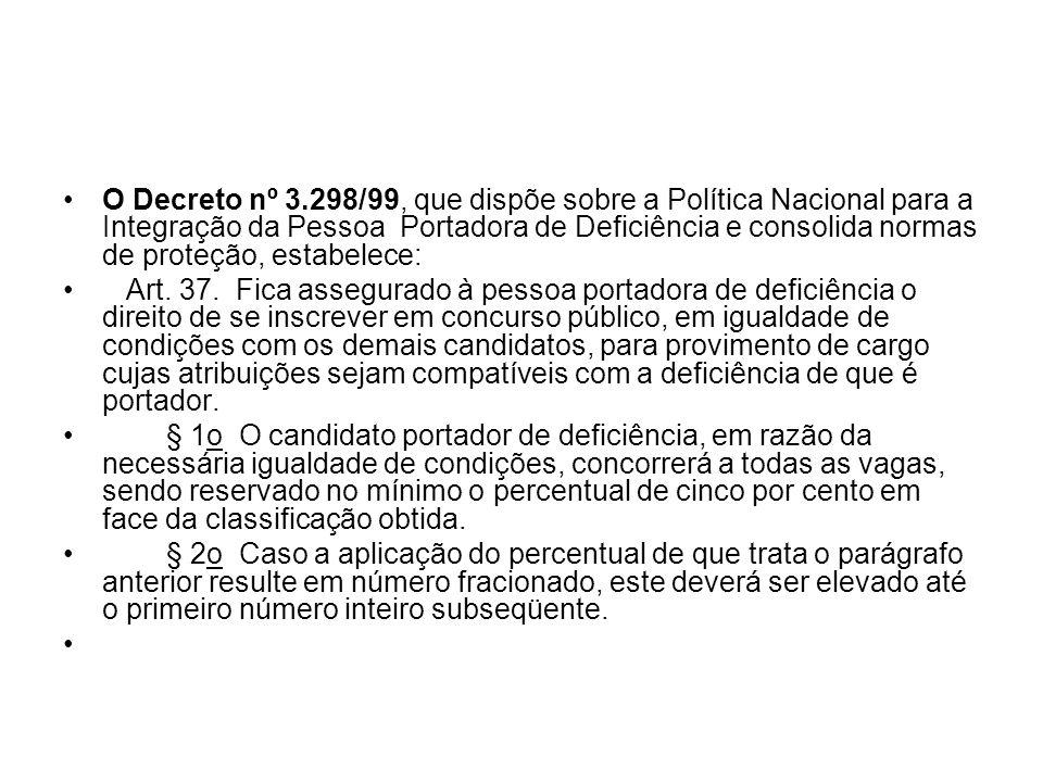 O Decreto nº 3.298/99, que dispõe sobre a Política Nacional para a Integração da Pessoa Portadora de Deficiência e consolida normas de proteção, estabelece: