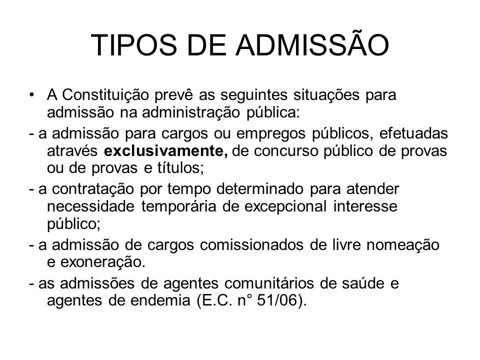 TIPOS DE ADMISSÃO A Constituição prevê as seguintes situações para admissão na administração pública: