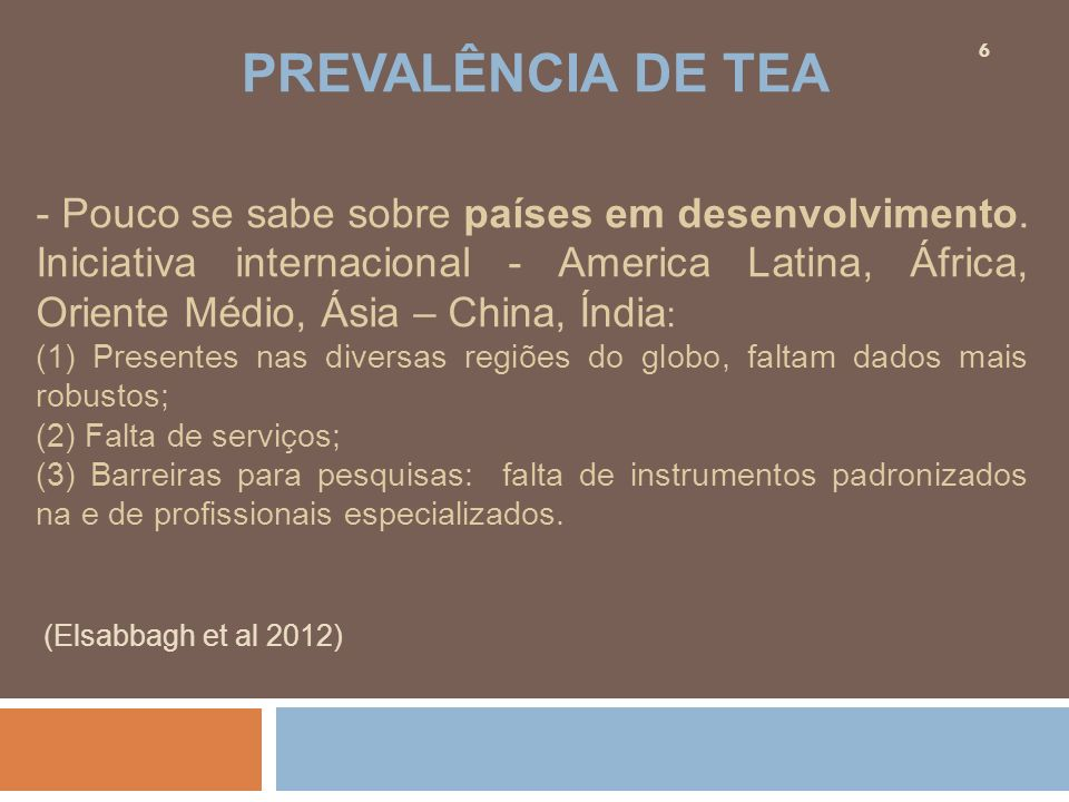 PREVALÊNCIA DE TEA - Pouco se sabe sobre países em desenvolvimento.