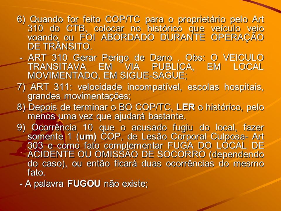 6) Quando for feito COP/TC para o proprietário pelo Art 310 do CTB, colocar no histórico que veículo veio voando ou FOI ABORDADO DURANTE OPERAÇÃO DE TRÂNSITO.