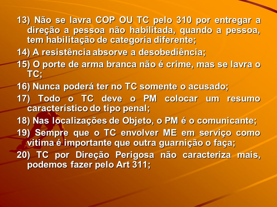 13) Não se lavra COP OU TC pelo 310 por entregar a direção a pessoa não habilitada, quando a pessoa, tem habilitação de categoria diferente;