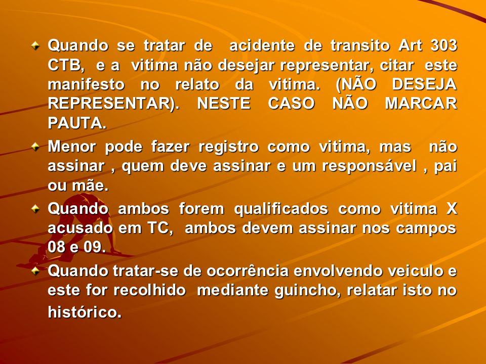 Quando se tratar de acidente de transito Art 303 CTB, e a vitima não desejar representar, citar este manifesto no relato da vitima. (NÃO DESEJA REPRESENTAR). NESTE CASO NÃO MARCAR PAUTA.