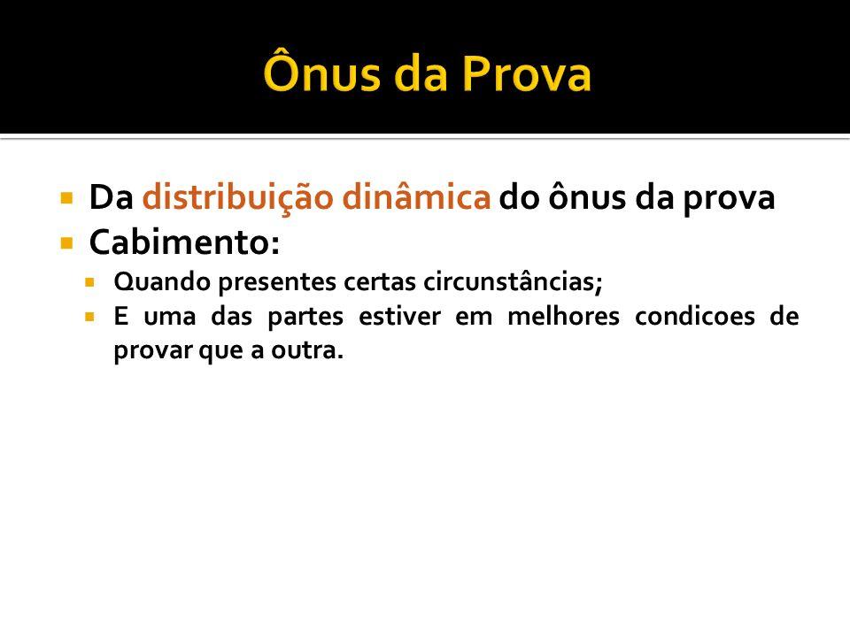 Ônus da Prova Da distribuição dinâmica do ônus da prova Cabimento: