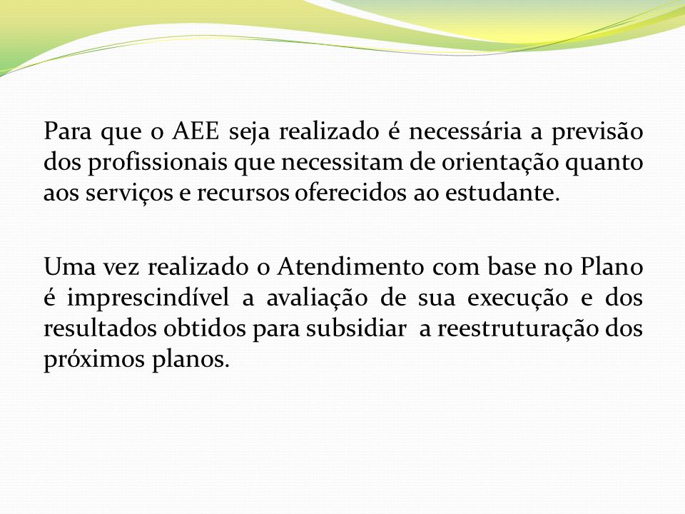 Para que o AEE seja realizado é necessária a previsão dos profissionais que necessitam de orientação quanto aos serviços e recursos oferecidos ao estudante.