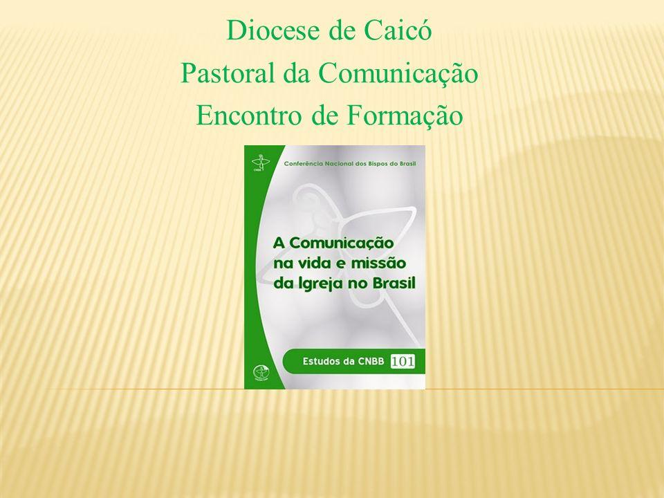 Diocese de Caicó Pastoral da Comunicação Encontro de Formação