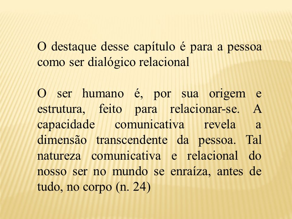 O destaque desse capítulo é para a pessoa como ser dialógico relacional