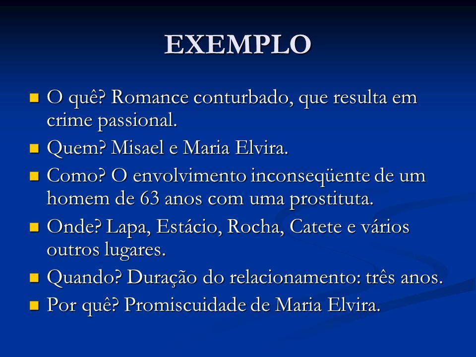 EXEMPLO O quê Romance conturbado, que resulta em crime passional.