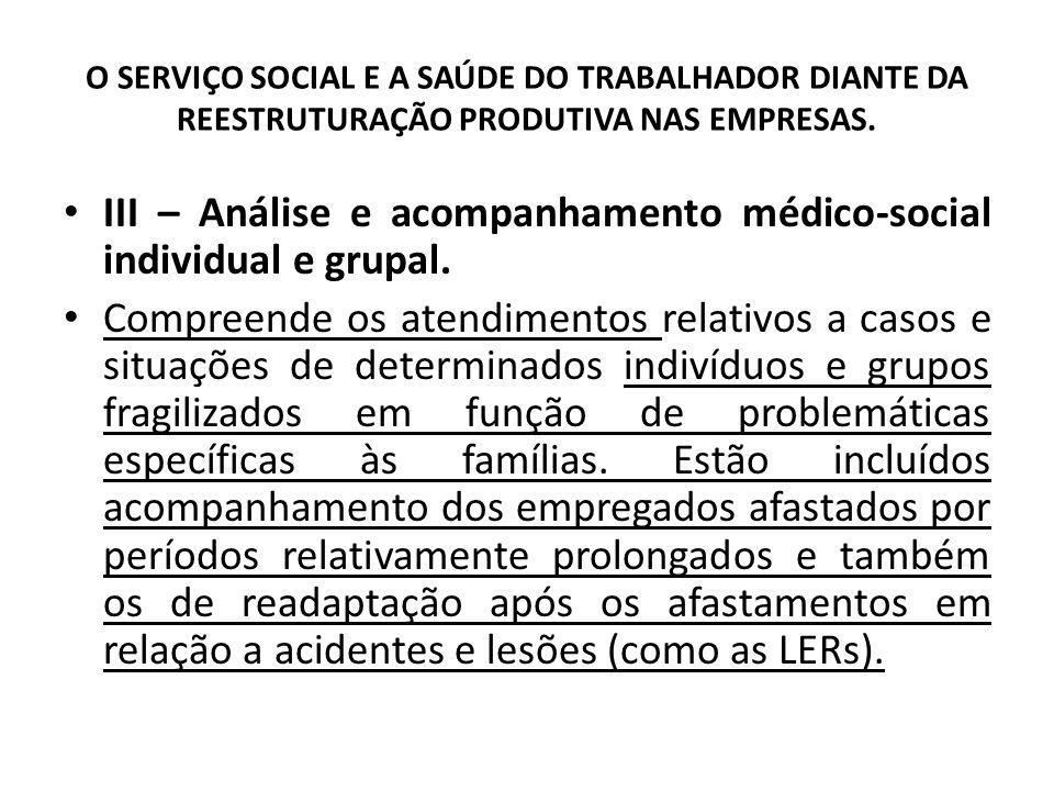 III – Análise e acompanhamento médico-social individual e grupal.