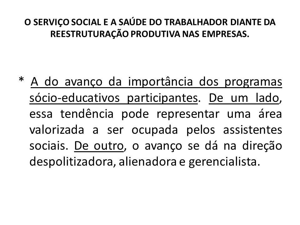 O SERVIÇO SOCIAL E A SAÚDE DO TRABALHADOR DIANTE DA REESTRUTURAÇÃO PRODUTIVA NAS EMPRESAS.
