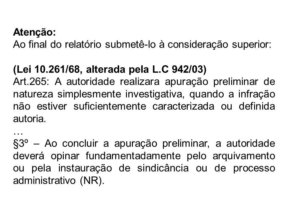 Atenção: Ao final do relatório submetê-lo à consideração superior: (Lei 10.261/68, alterada pela L.C 942/03)