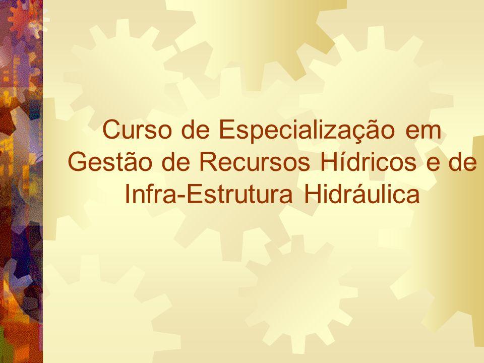 Curso de Especialização em Gestão de Recursos Hídricos e de Infra-Estrutura Hidráulica
