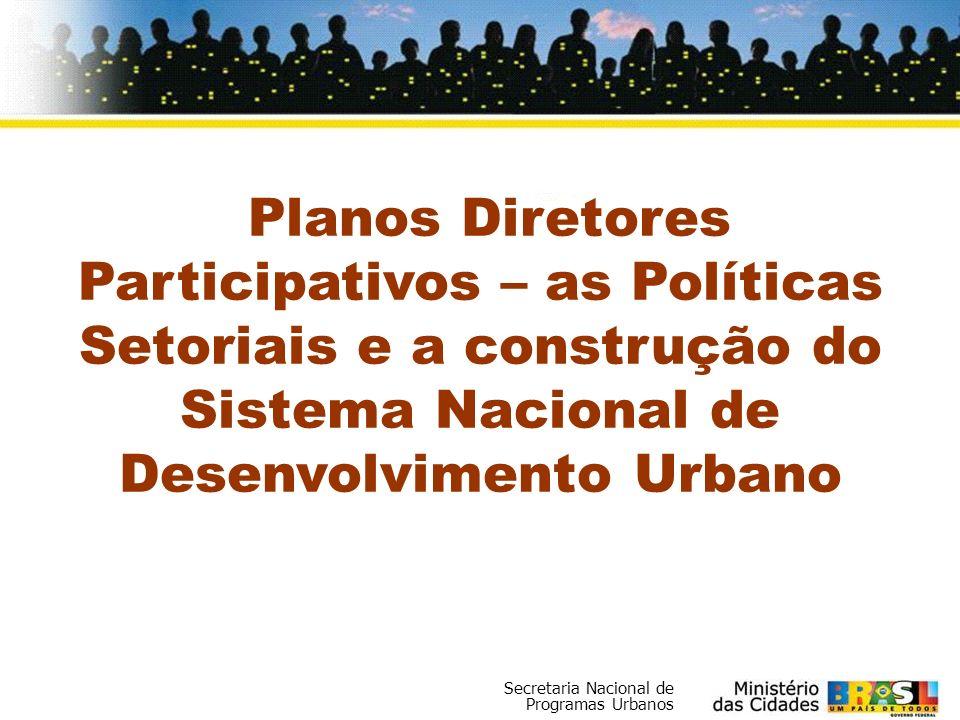 Planos Diretores Participativos – as Políticas Setoriais e a construção do Sistema Nacional de Desenvolvimento Urbano