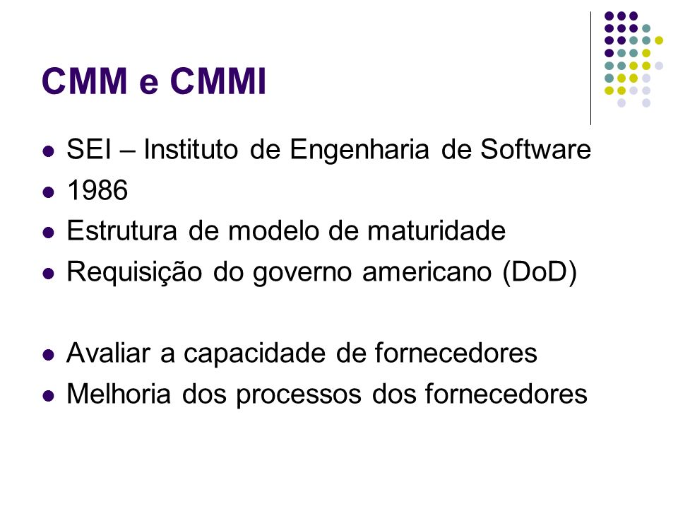 CMM e CMMI SEI – Instituto de Engenharia de Software 1986