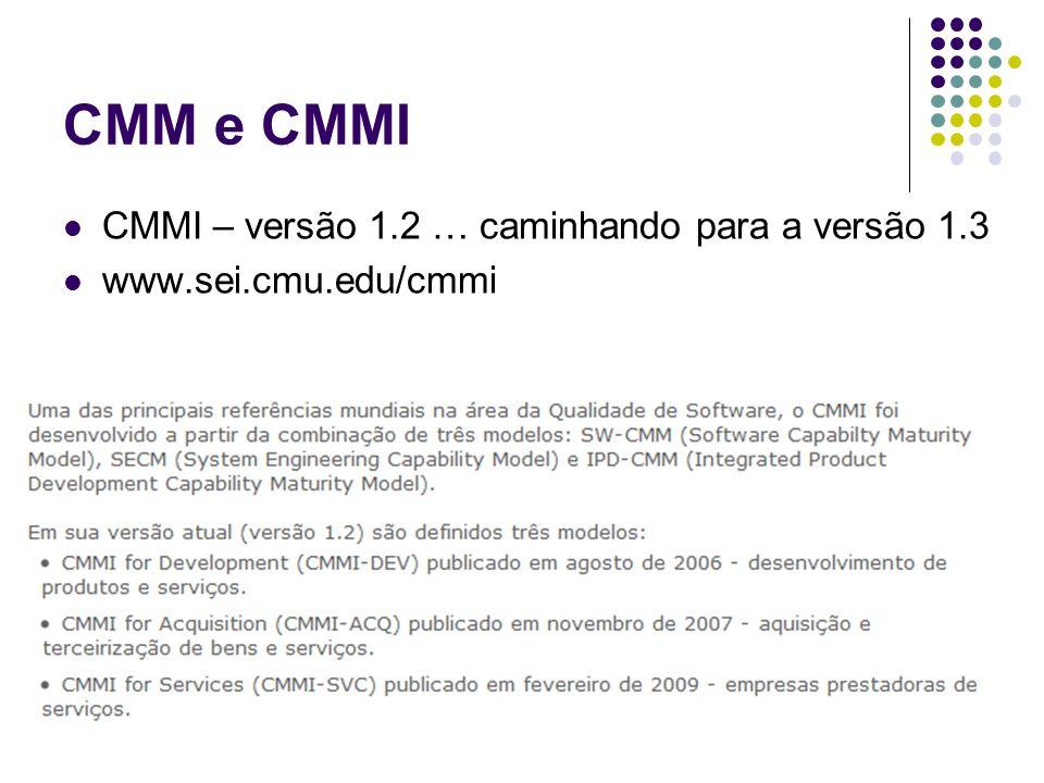 CMM e CMMI CMMI – versão 1.2 … caminhando para a versão 1.3