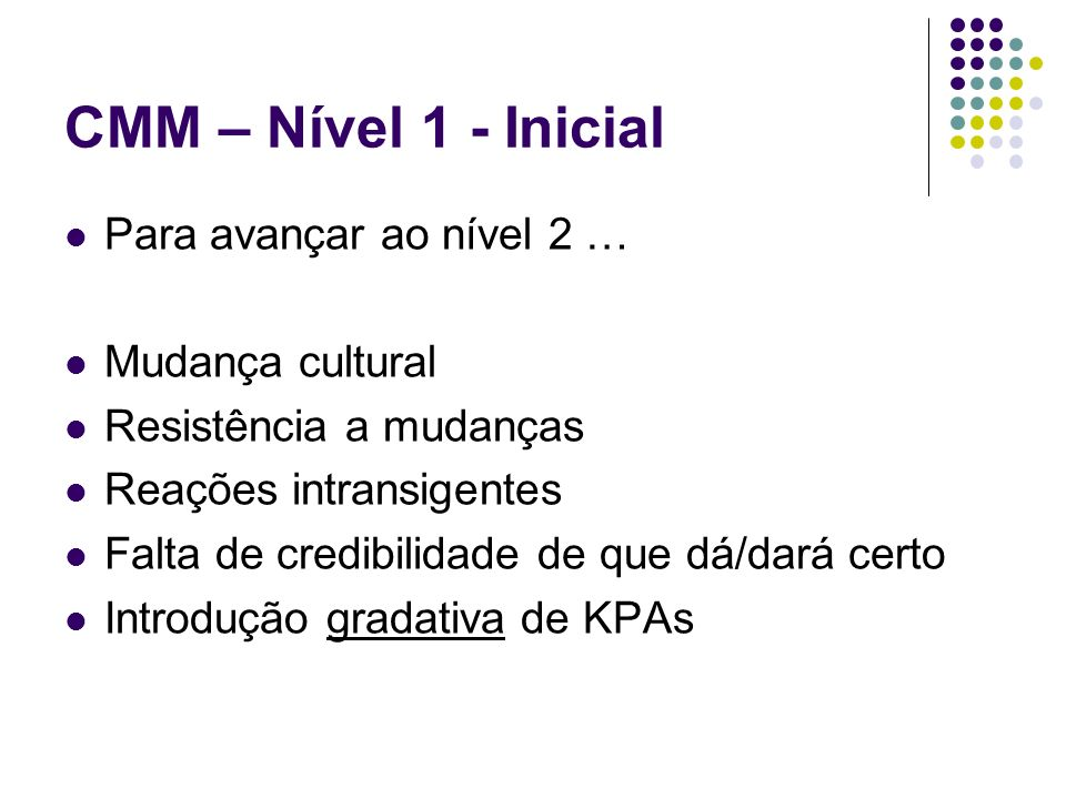 CMM – Nível 1 - Inicial Para avançar ao nível 2 … Mudança cultural
