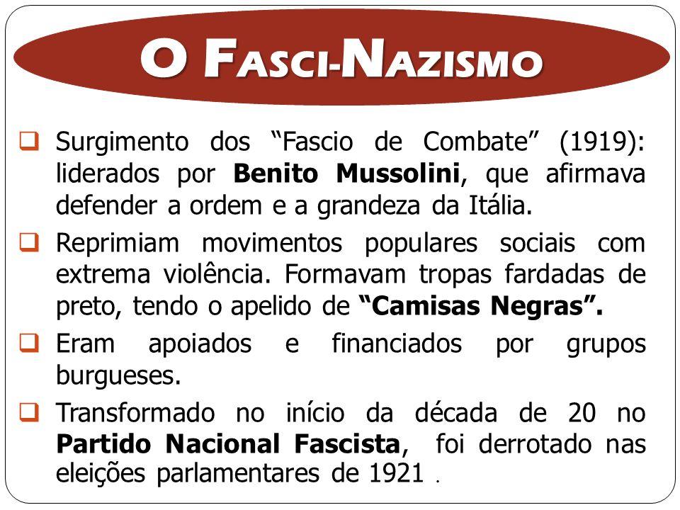 O FASCI-NAZISMO Surgimento dos Fascio de Combate (1919): liderados por Benito Mussolini, que afirmava defender a ordem e a grandeza da Itália.